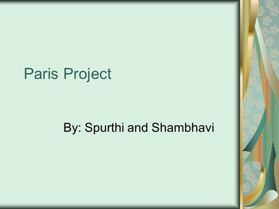 Paris Project By: Spurthi and Shambhavi
