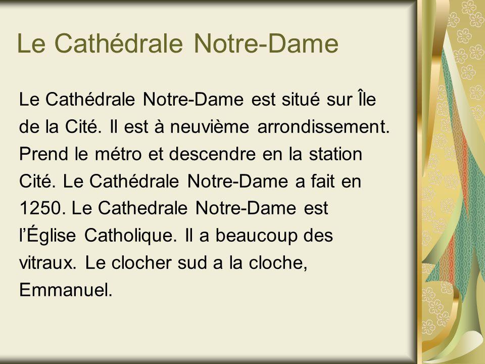 Le Cathédrale Notre-Dame Le Cathédrale Notre-Dame est situé sur Île de la Cité.