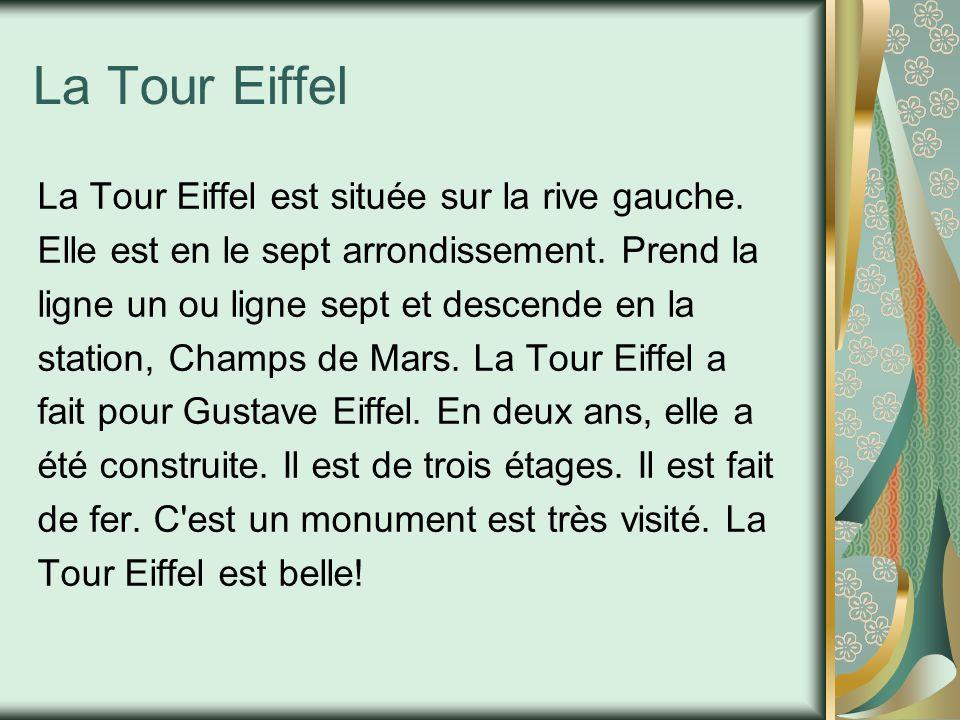 La Tour Eiffel La Tour Eiffel est située sur la rive gauche.