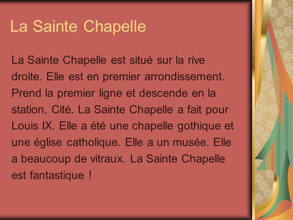 La Sainte Chapelle La Sainte Chapelle est situé sur la rive droite.