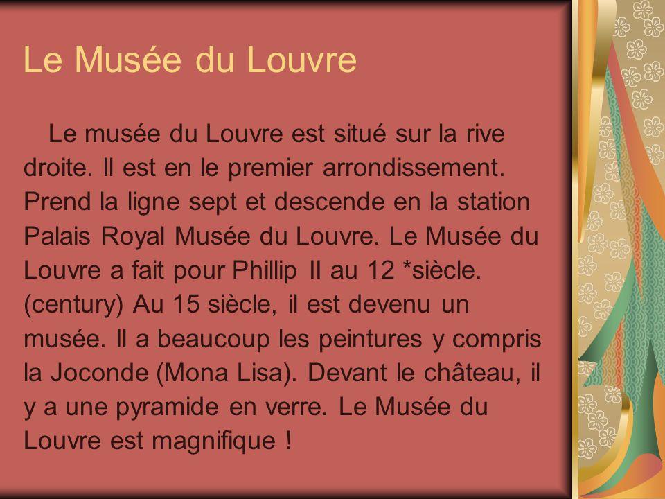 Le Musée du Louvre Le musée du Louvre est situé sur la rive droite.