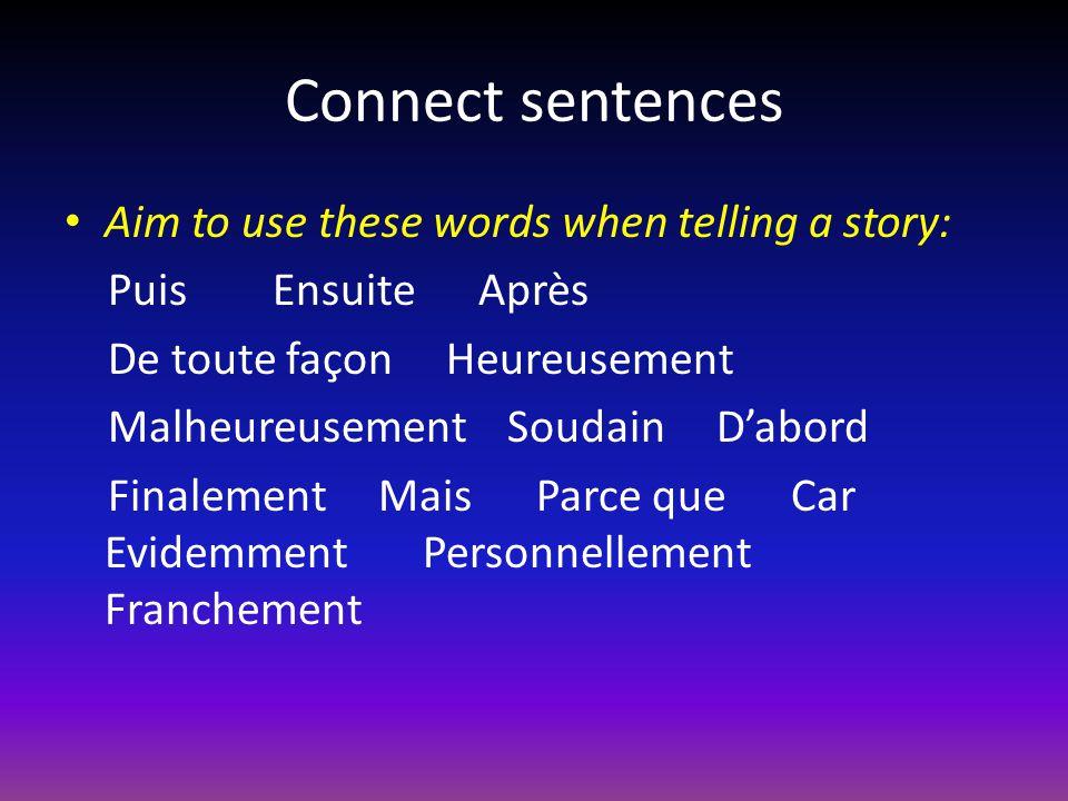 Connect sentences Aim to use these words when telling a story: Puis Ensuite Après De toute façon Heureusement Malheureusement Soudain Dabord Finalemen