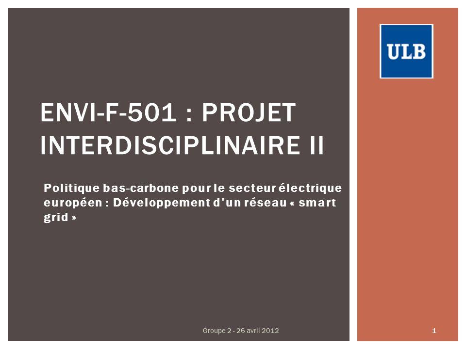 Politique bas-carbone pour le secteur électrique européen : Développement dun réseau « smart grid » ENVI-F-501 : PROJET INTERDISCIPLINAIRE II Groupe 2 - 26 avril 2012 1