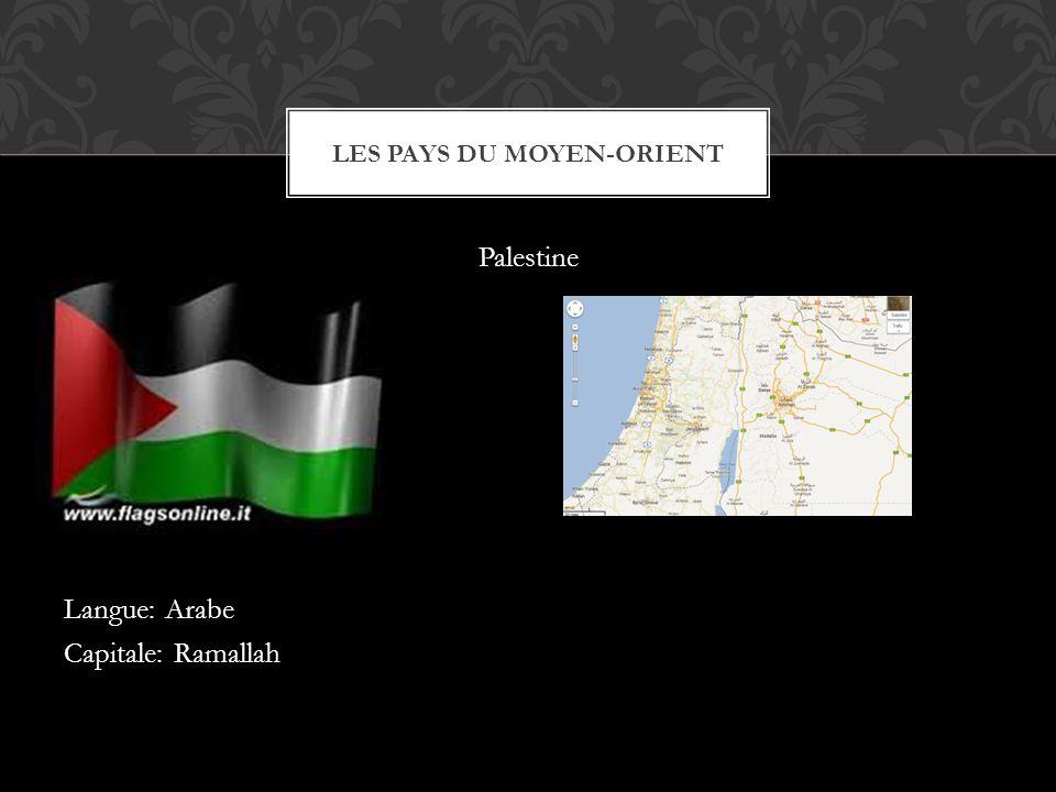 Palestine Langue: Arabe Capitale: Ramallah LES PAYS DU MOYEN-ORIENT