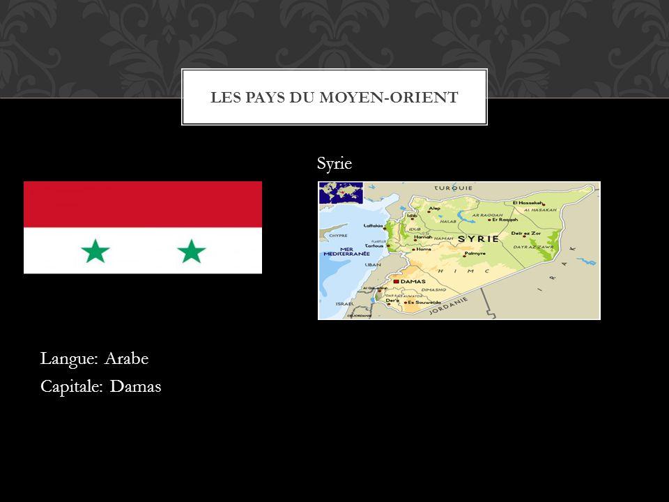 Syrie Langue: Arabe Capitale: Damas LES PAYS DU MOYEN-ORIENT