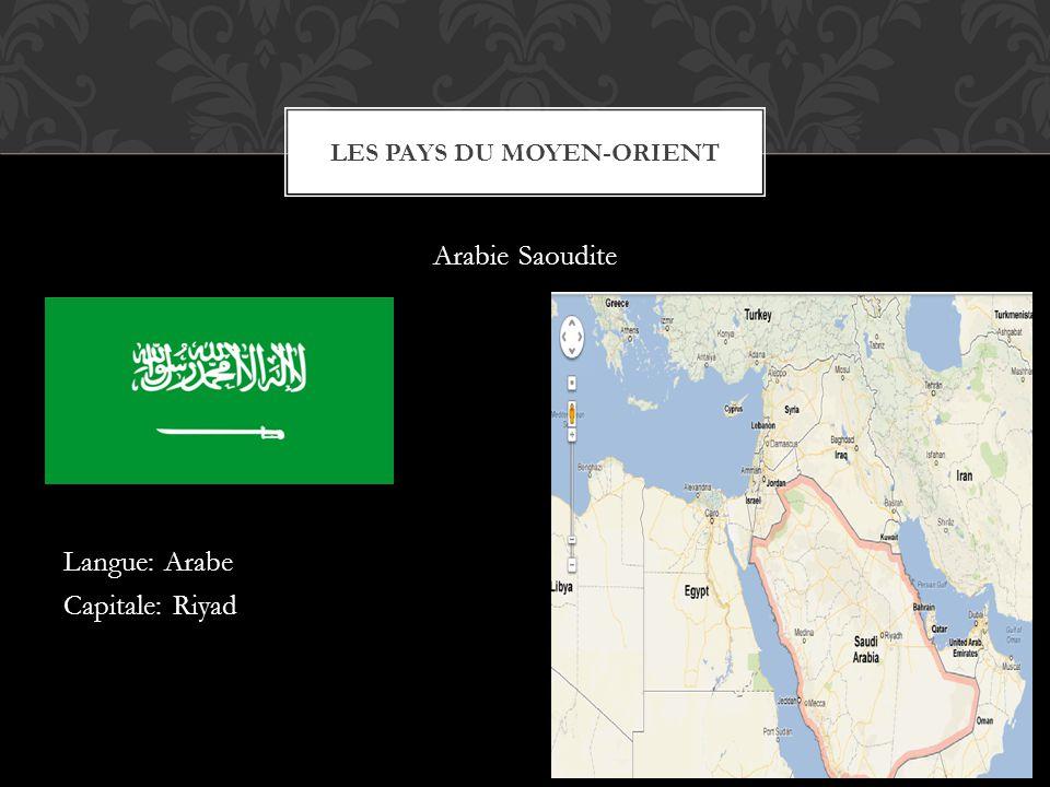 Arabie Saoudite Langue: Arabe Capitale: Riyad LES PAYS DU MOYEN-ORIENT
