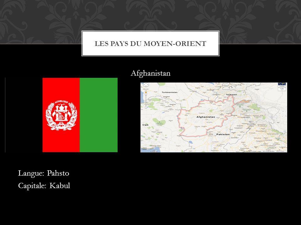 Afghanistan Langue: Pahsto Capitale: Kabul LES PAYS DU MOYEN-ORIENT