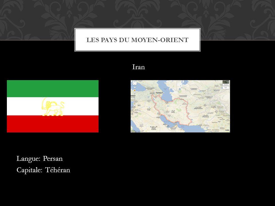 Iran Langue: Persan Capitale: Téhéran LES PAYS DU MOYEN-ORIENT