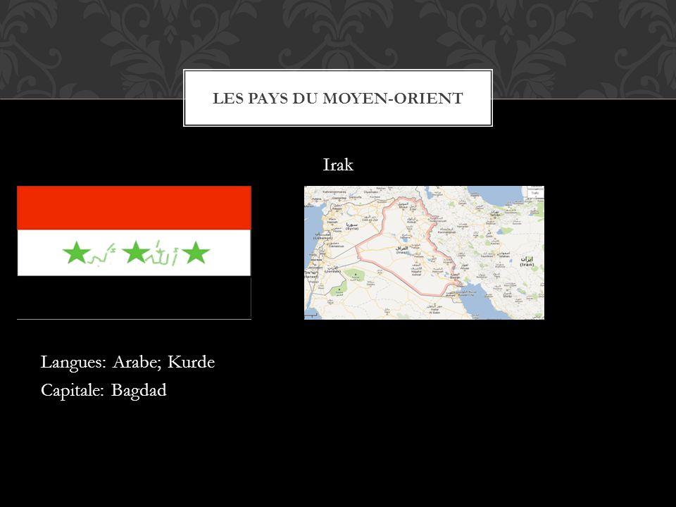Irak Langues: Arabe; Kurde Capitale: Bagdad LES PAYS DU MOYEN-ORIENT