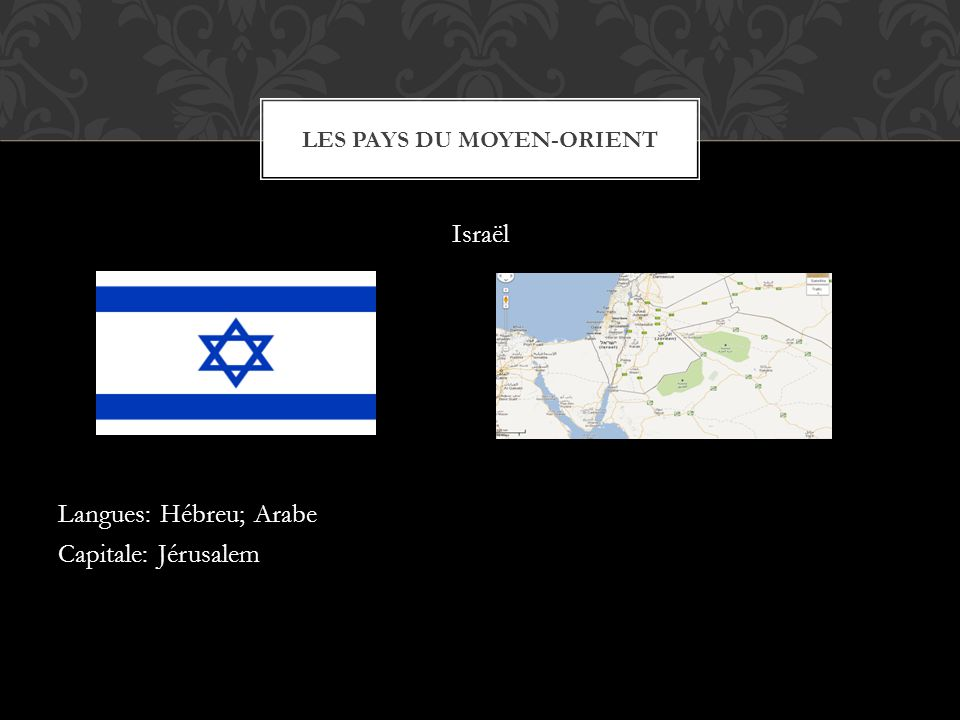 Israël Langues: Hébreu; Arabe Capitale: Jérusalem LES PAYS DU MOYEN-ORIENT