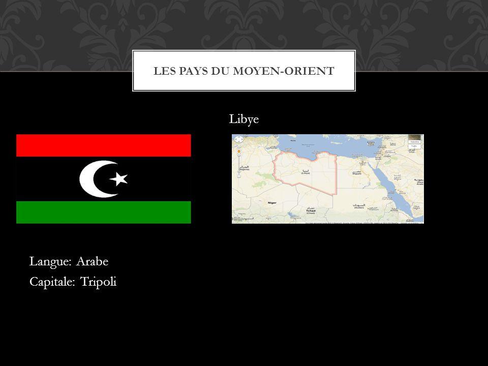 Libye Langue: Arabe Capitale: Tripoli LES PAYS DU MOYEN-ORIENT