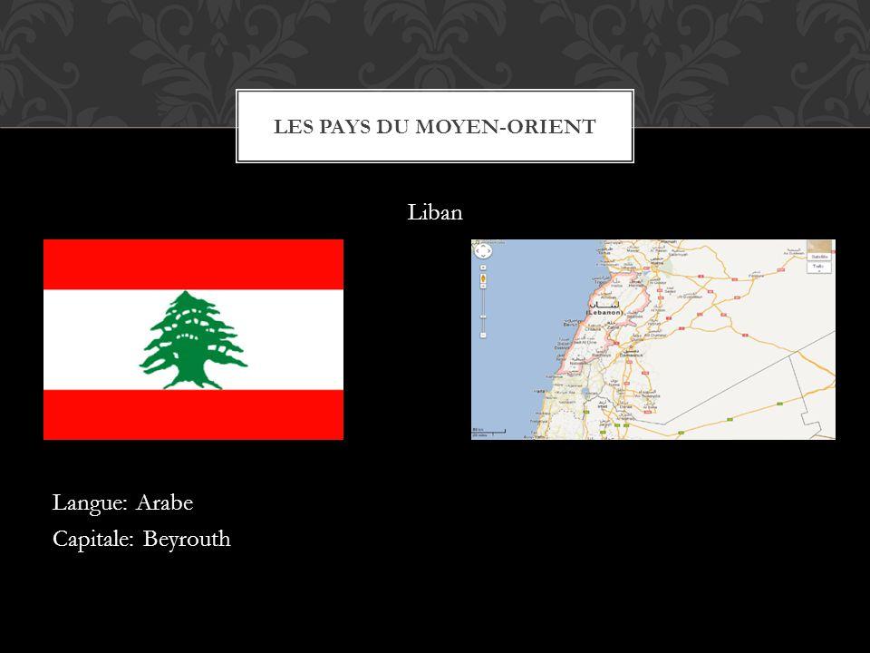 Liban Langue: Arabe Capitale: Beyrouth LES PAYS DU MOYEN-ORIENT