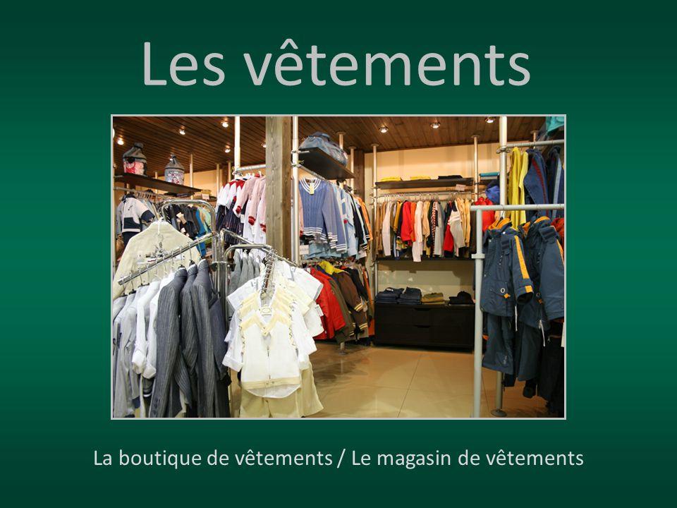 Les vêtements La boutique de vêtements / Le magasin de vêtements