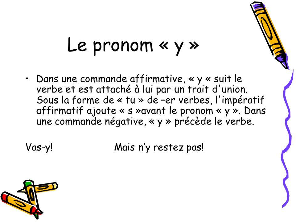 Le pronom « y » Dans une commande affirmative, « y « suit le verbe et est attaché à lui par un trait d union.