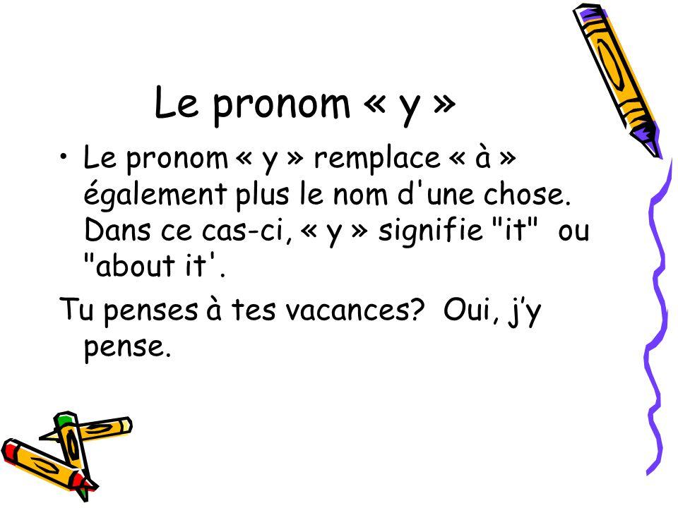 Le pronom « y » Le pronom « y » remplace « à » également plus le nom d une chose.