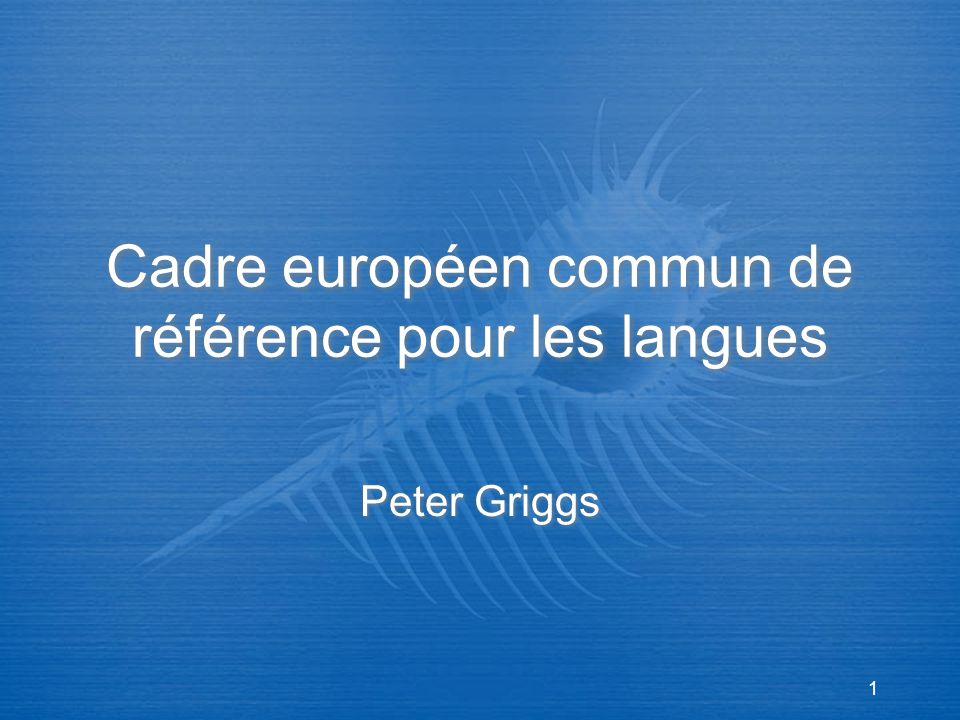 1 Cadre européen commun de référence pour les langues Peter Griggs