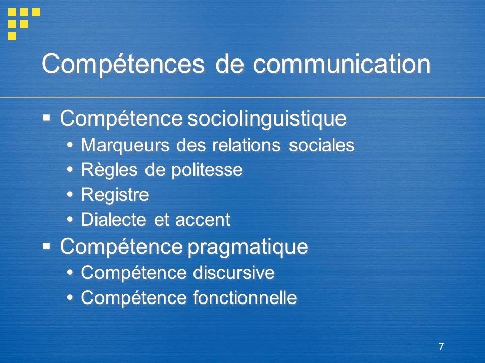 7 Compétences de communication Compétence sociolinguistique Marqueurs des relations sociales Règles de politesse Registre Dialecte et accent Compétenc
