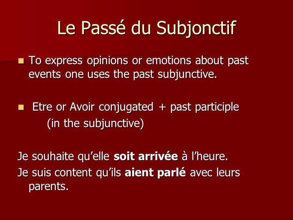 Le Passé du Subjonctif To express opinions or emotions about past events one uses the past subjunctive.