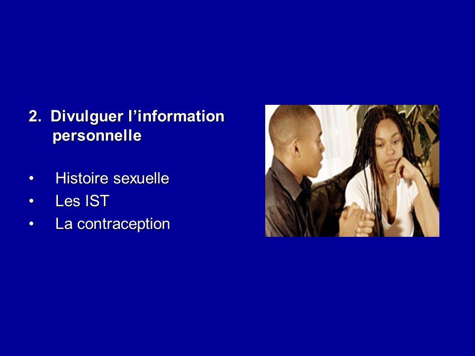 Histoire sexuelleHistoire sexuelle Les ISTLes IST La contraceptionLa contraception 2. Divulguer linformation personnelle