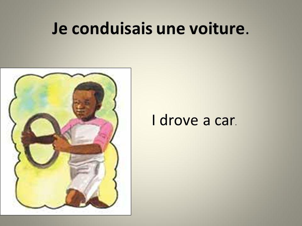 Je conduisais une voiture. I drove a car.