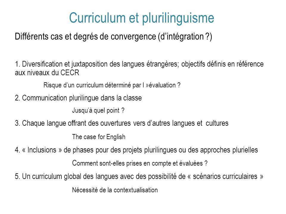Curriculum et plurilinguisme Différents cas et degrés de convergence (dintégration ?) 1. Diversification et juxtaposition des langues étrangères; obje