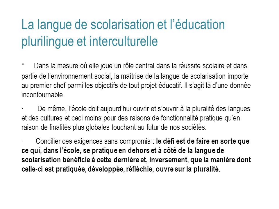 La langue de scolarisation et léducation plurilingue et interculturelle · Dans la mesure où elle joue un rôle central dans la réussite scolaire et dan