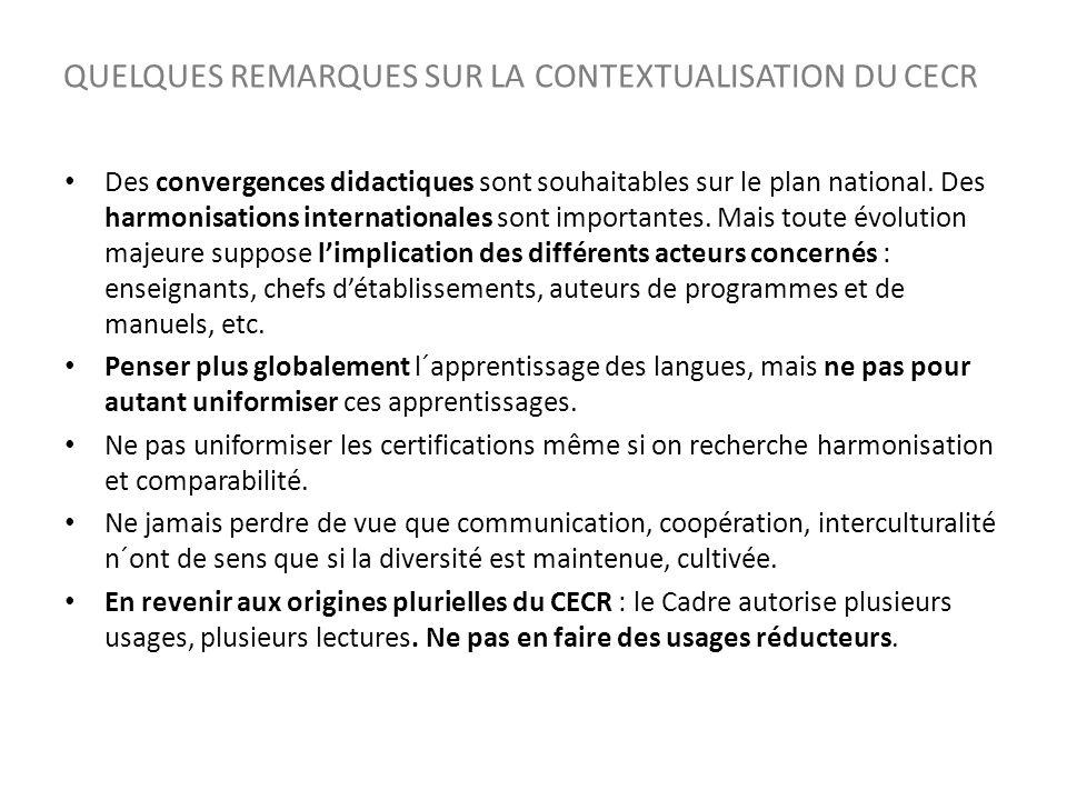 QUELQUES REMARQUES SUR LA CONTEXTUALISATION DU CECR Des convergences didactiques sont souhaitables sur le plan national. Des harmonisations internatio