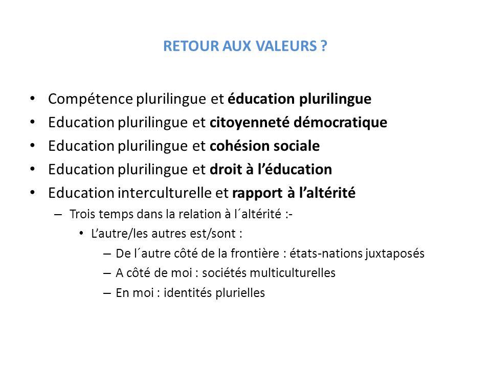 RETOUR AUX VALEURS ? Compétence plurilingue et éducation plurilingue Education plurilingue et citoyenneté démocratique Education plurilingue et cohési