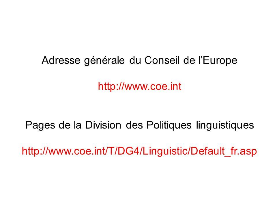 Adresse générale du Conseil de lEurope http://www.coe.int Pages de la Division des Politiques linguistiques http://www.coe.int/T/DG4/Linguistic/Defaul