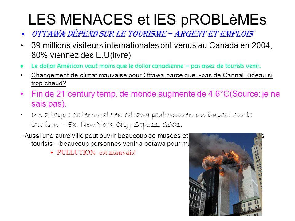LES MENACES et lES pROBLèMEs Ottawa dépend sur le tourisme – argent et emplois 39 millions visiteurs internationales ont venus au Canada en 2004, 80% viennez des E.U(livre) Le dollar Américan vaut moins que le dollar canadienne – pas assez de tourists venir.
