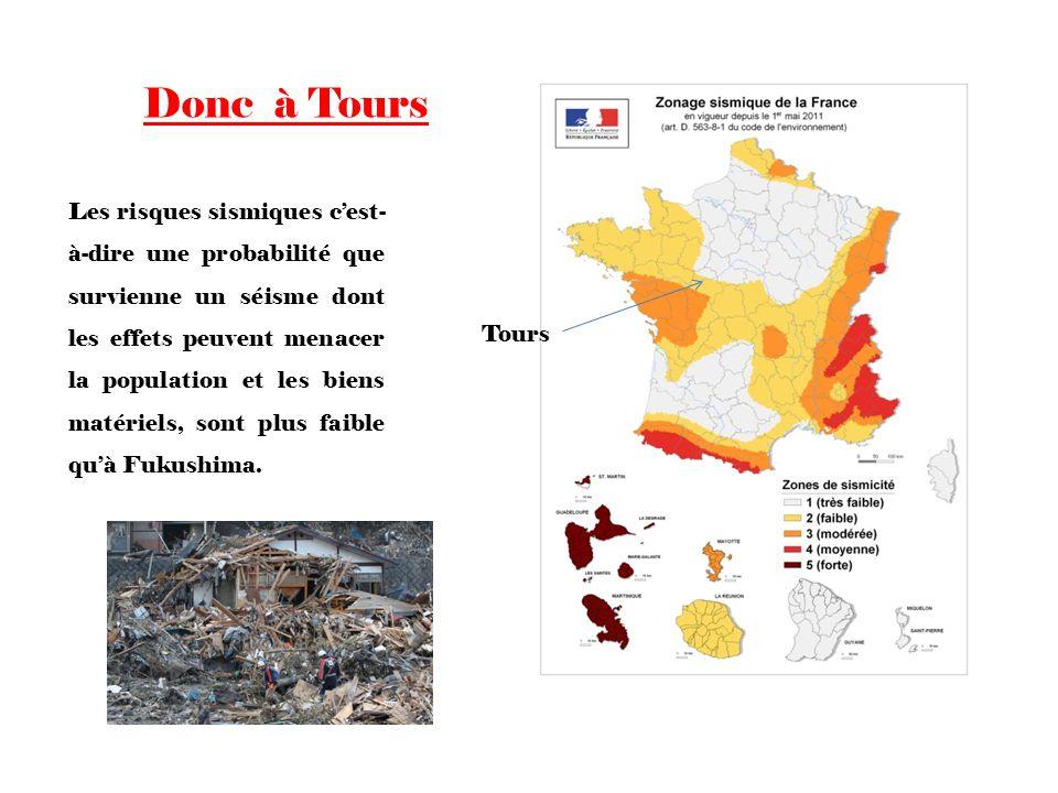 Donc à Tours Tours Les risques sismiques cest- à-dire une probabilité que survienne un séisme dont les effets peuvent menacer la population et les bie