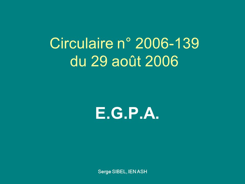 Serge SIBEL, IEN ASH Circulaire n° 2006-139 du 29 août 2006 E.G.P.A.