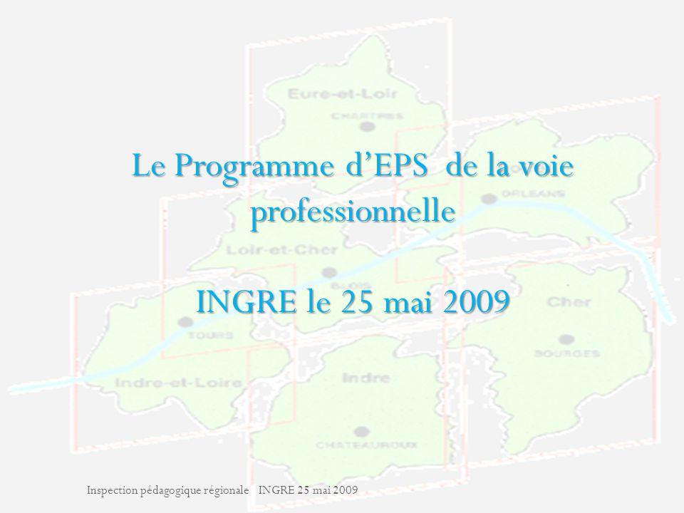 Inspection pédagogique régionale INGRE 25 mai 2009 1 Le Programme dEPS de la voie professionnelle INGRE le 25 mai 2009 Inspection pédagogique régionale INGRE 25 mai 2009