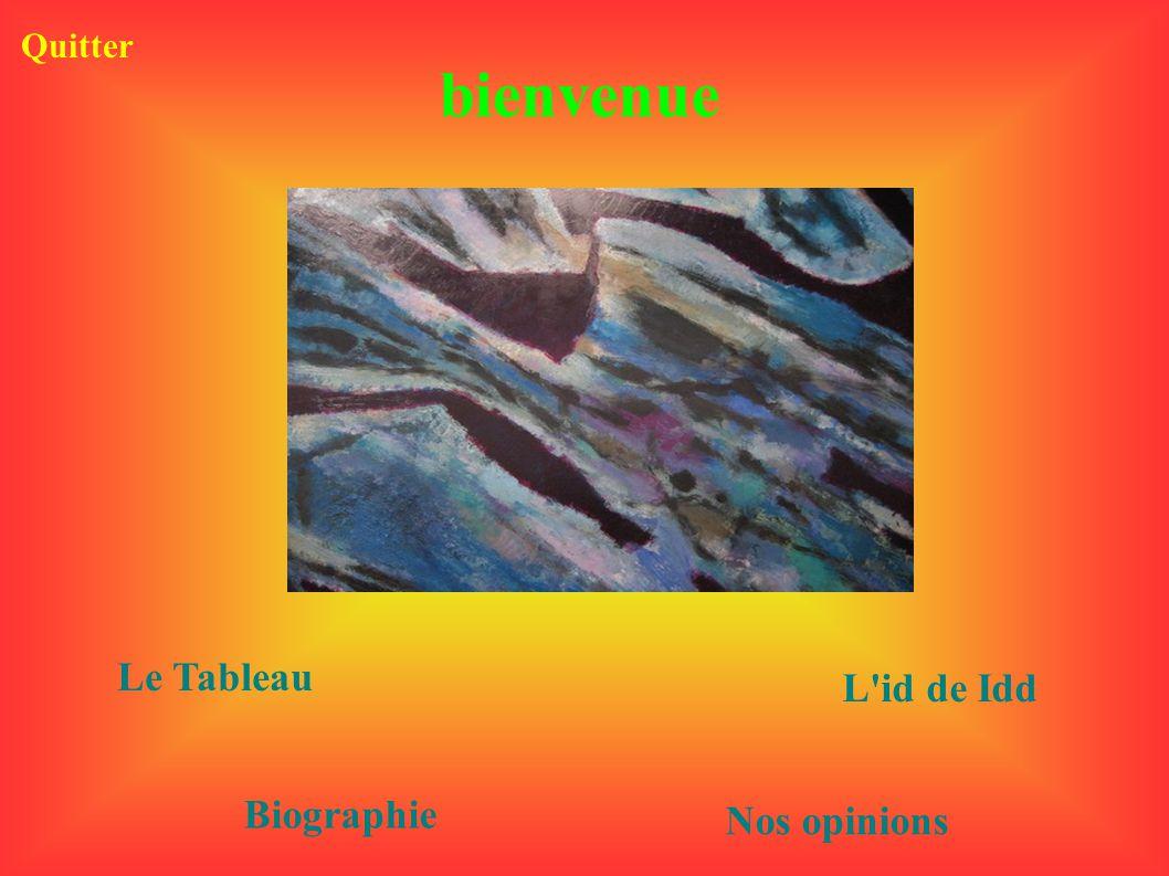 bienvenue Le Tableau Biographie L'id de Idd Nos opinions Quitter