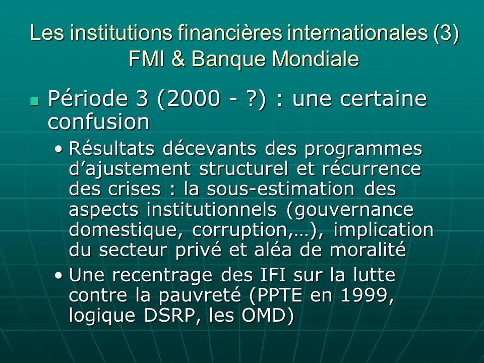 Les institutions financières internationales (3) FMI & Banque Mondiale Période 3 (2000 - ?) : une certaine confusion Période 3 (2000 - ?) : une certai