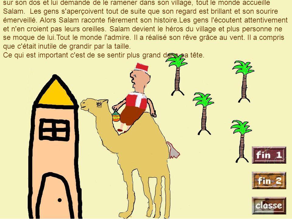 Le lendemain, en sortant de la grotte, Salam voit son dromadaire. Il monte à nouveau sur son dos et lui demande de le ramener dans son village, tout l