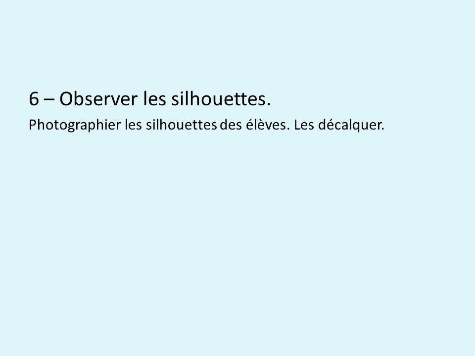 6 – Observer les silhouettes. Photographier les silhouettes des élèves. Les décalquer.
