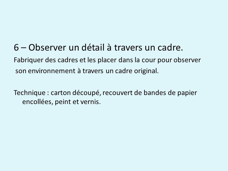 6 – Observer un détail à travers un cadre.