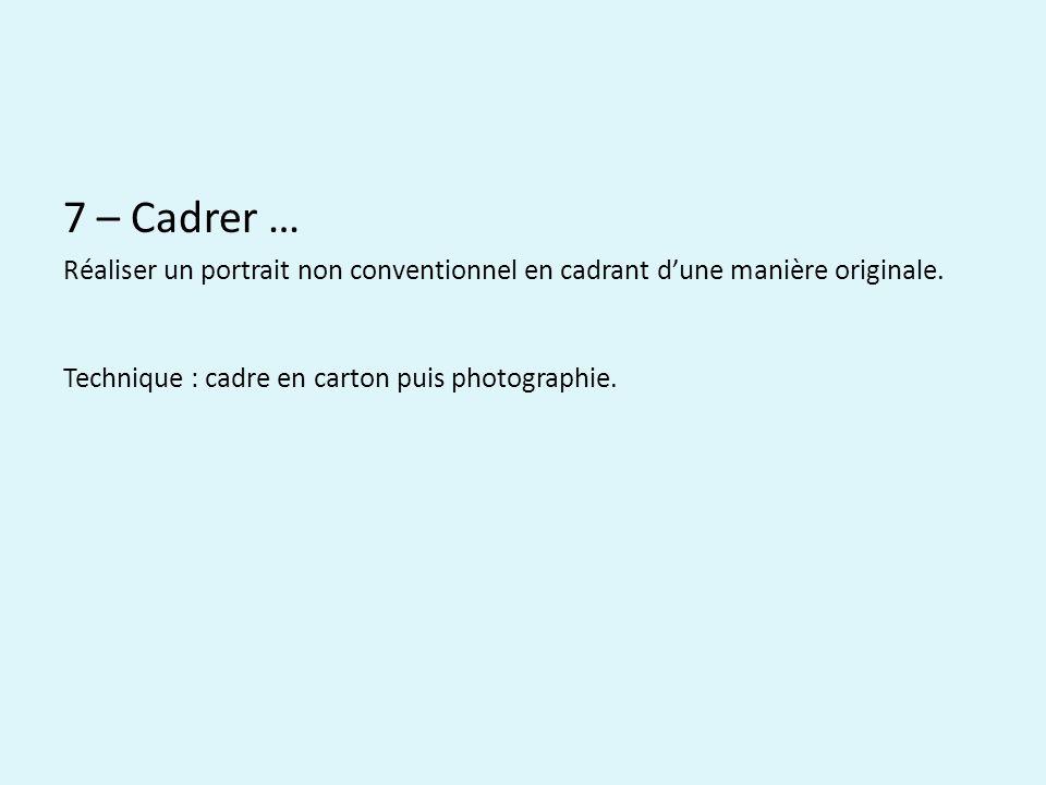 7 – Cadrer … Réaliser un portrait non conventionnel en cadrant dune manière originale.