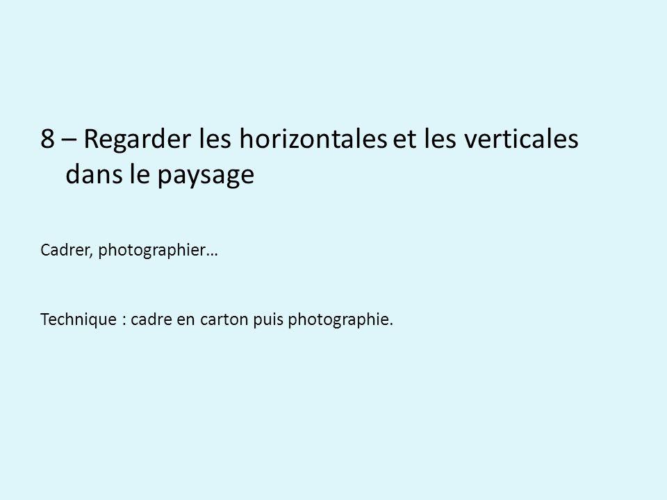 8 – Regarder les horizontales et les verticales dans le paysage Cadrer, photographier… Technique : cadre en carton puis photographie.