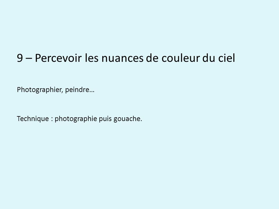 9 – Percevoir les nuances de couleur du ciel Photographier, peindre… Technique : photographie puis gouache.