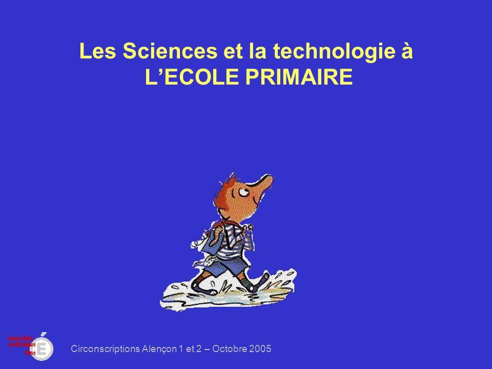 Circonscriptions Alençon 1 et 2 – Octobre 2005 Les Sciences et la technologie à LECOLE PRIMAIRE
