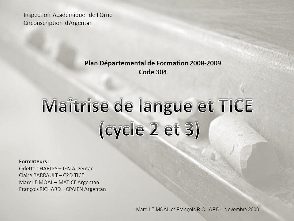 Plan Départemental de Formation 2008-2009 Code 304 Marc LE MOAL et François RICHARD – Novembre 2008 Formateurs : Odette CHARLES – IEN Argentan Claire