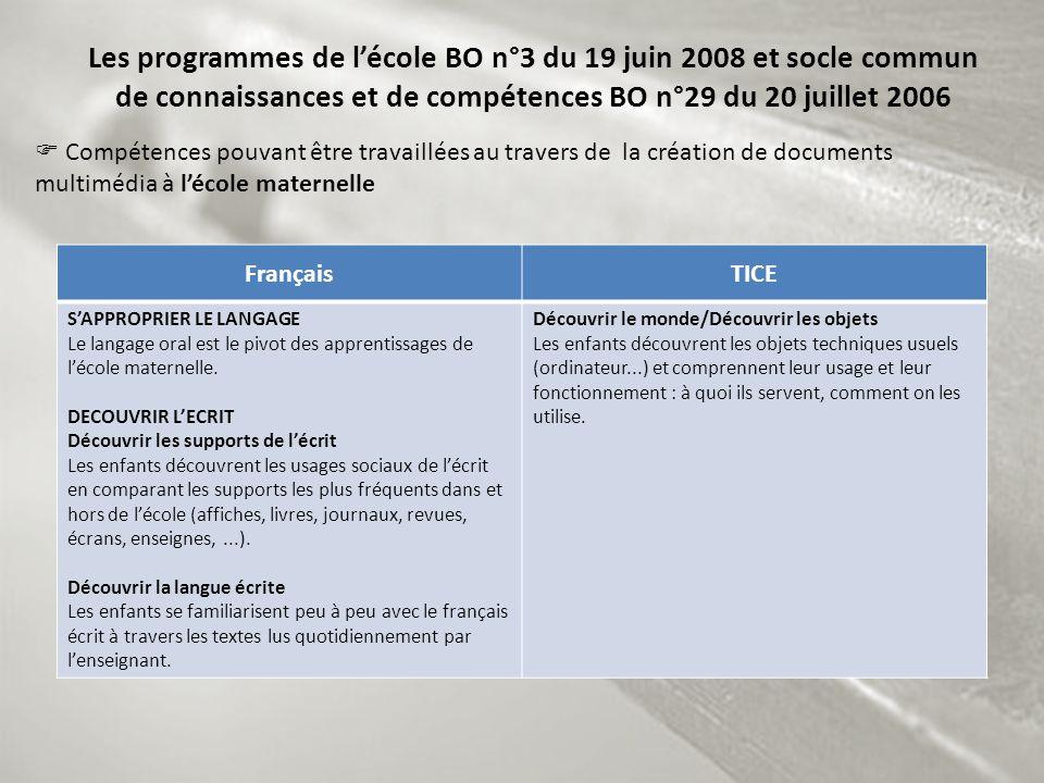 Les programmes de lécole BO n°3 du 19 juin 2008 et socle commun de connaissances et de compétences BO n°29 du 20 juillet 2006 FrançaisTICE SAPPROPRIER