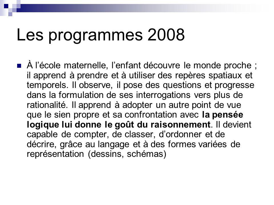 Les programmes 2008 À lécole maternelle, lenfant découvre le monde proche ; il apprend à prendre et à utiliser des repères spatiaux et temporels.