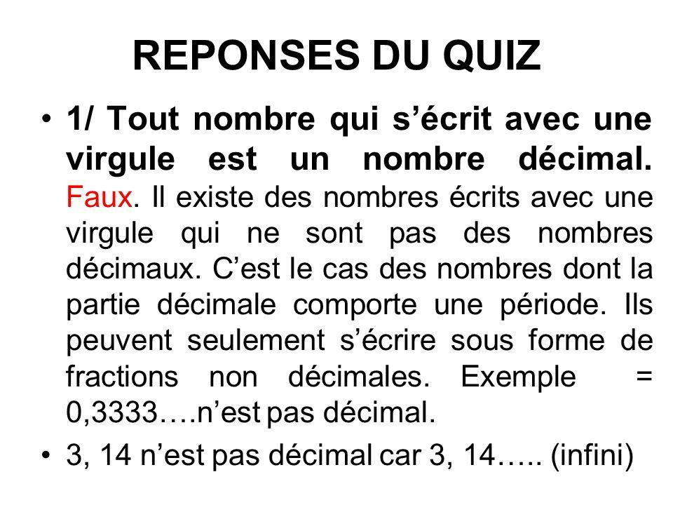 REPONSES DU QUIZ 1/ Tout nombre qui sécrit avec une virgule est un nombre décimal.