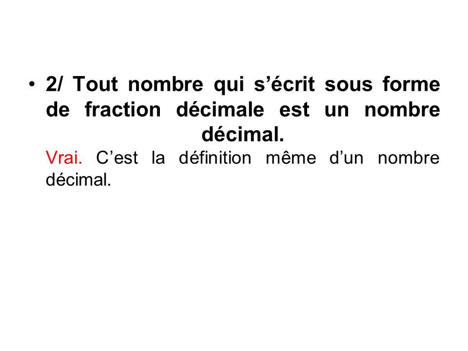 2/ Tout nombre qui sécrit sous forme de fraction décimale est un nombre décimal.