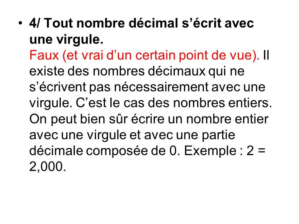 4/ Tout nombre décimal sécrit avec une virgule. Faux (et vrai dun certain point de vue).
