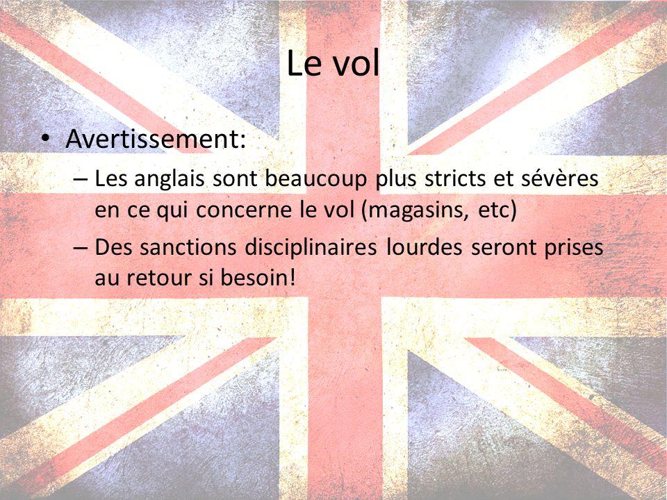 Avertissement: – Les anglais sont beaucoup plus stricts et sévères en ce qui concerne le vol (magasins, etc) – Des sanctions disciplinaires lourdes se