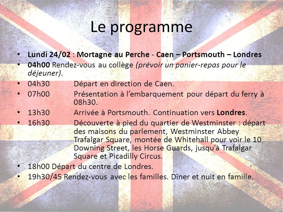 Le programme Lundi 24/02 : Mortagne au Perche - Caen – Portsmouth – Londres 04h00 Rendez-vous au collège (prévoir un panier-repas pour le déjeuner). 0